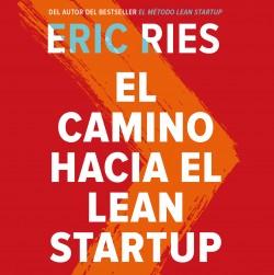 El camino con destino a el Lean Startup – Eric Ries | Descargar PDF