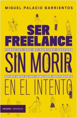 Ser freelance sin caducar en el intento – Miguel Palacio Barrientos | Descargar PDF