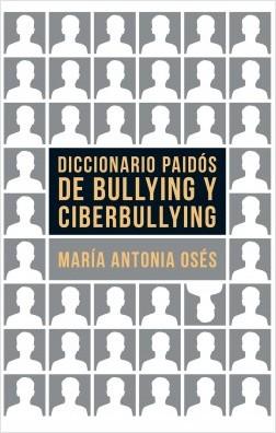 Diccionario Paidós de bullying y ciberbullying - María Antonia Osés | Planeta de Libros