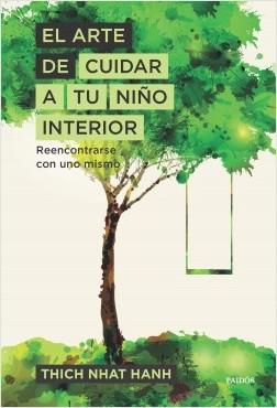 El arte de cuidar a tu niño interior - Thich Nhat Hanh | Planeta de Libros