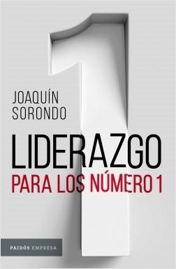 Liderazgo para los número 1 - Joaquín Sorondo | Planeta de Libros