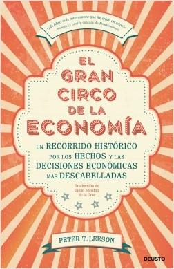 El gran circo de la economía - Peter T. Leeson | Planeta de Libros