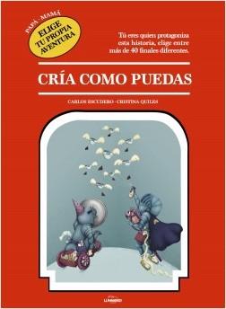 Papá, elige tu propia aventura ¦ Mamá, elige tu propia aventura - Carlos Escudero,Cristina Quiles | Planeta de Libros