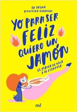 Yo para ser feliz quiero un jamón - La prima,Agustina Guerrero | Planeta de Libros