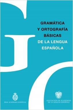 Gramática y Ortografía básicas de la lengua española - Real Academia Española,Asociación de Academias de la Lengua Española | Planeta de Libros