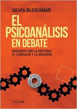 El psicoanálisis en debate - Silvia Bleichmar | Planeta de Libros