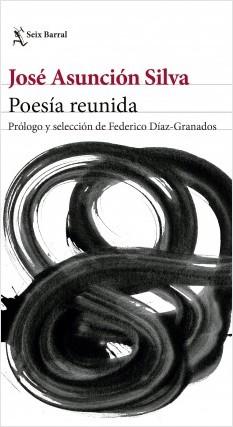 Poesía reunida - José Asunción Silva | Planeta de Libros