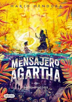 El mensajero de Agartha 6 - Metempsicosis - Mario Mendoza | Planeta de Libros