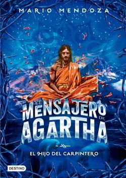 El mensajero de Agartha 7 - El hijo del carpintero - Mario Mendoza | Planeta de Libros