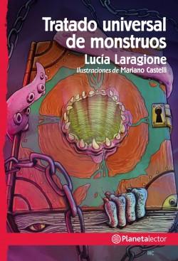 Tratado universal de monstruos - Lucía Laragione | Planeta de Libros