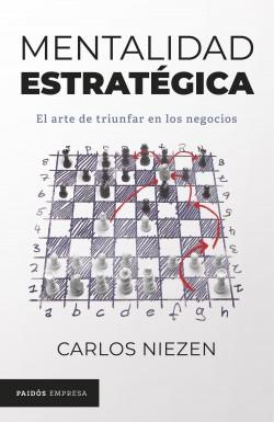 Mentalidad estratégica - Carlos Niezen | Planeta de Libros