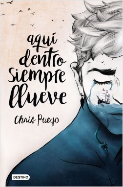 Aquí dentro siempre llueve - Chris Pueyo | Planeta de Libros