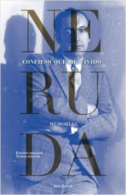 Confieso que he vivido - Pablo Neruda | Planeta de Libros