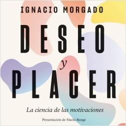 Deseo y placer - Ignacio Morgado Bernal | Planeta de Libros