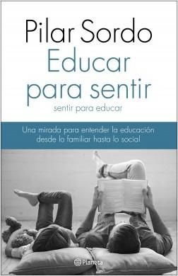Educar para sentir, sentir para educar - Pilar Sordo   Planeta de Libros