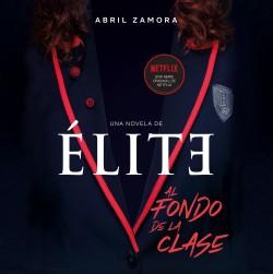 Élite: al fondo de la clase - Abril Zamora | Planeta de Libros