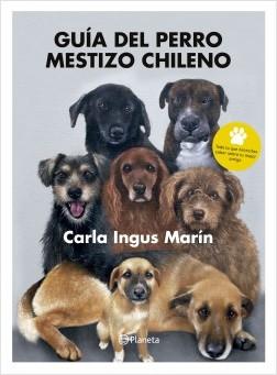 Guía del perro mestizo chileno - Carla Ingus   Planeta de Libros