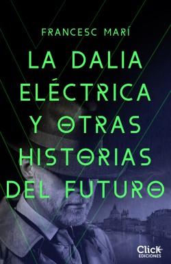 La dalia eléctrica y otras historias del futuro - Francesc Marí | Planeta de Libros