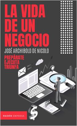 La vida de un negocio - Jose Archibold de Nicolo | Planeta de Libros
