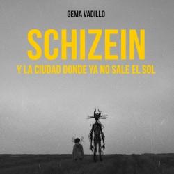 Schizein y la ciudad donde ya no sale el sol - Gema Vadillo | Planeta de Libros