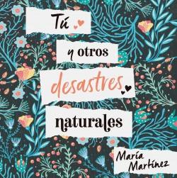 Tú y otros desastres naturales - María Martínez   Planeta de Libros