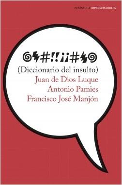 Diccionario del insulto – Juan de Altísimo Luque Durán,Antonio Pàmies Bertran,Francisco José Manjón Pozas | Descargar PDF