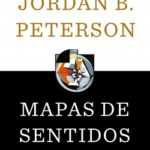 Mapas de sentidos – Jordan B. Peterson | Descargar PDF