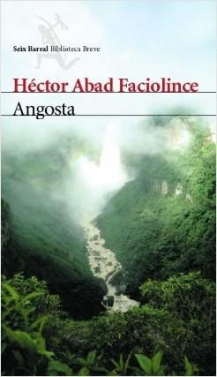 Angosta - Héctor Abad Faciolince | Planeta de Libros