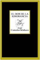 El don de la ignorancia - José Corredor-Matheos | Planeta de Libros