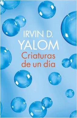 Criaturas de un día - Irvin D. Yalom | Planeta de Libros