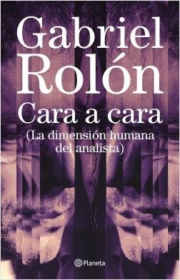 Cara  a cara - Gabriel Rolón | Planeta de Libros