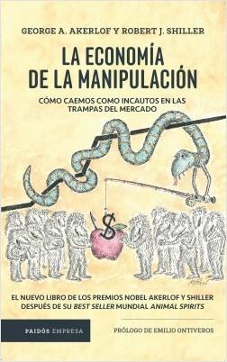 La economía de la manipulación - George Akerlof,Robert J. Shiller | Planeta de Libros
