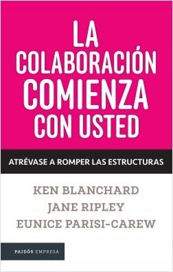 La colaboración comienza con usted - Ken Blanchard | Planeta de Libros