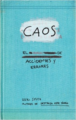 Caos. El manual de accidentes y errores - Keri Smith | Planeta de Libros