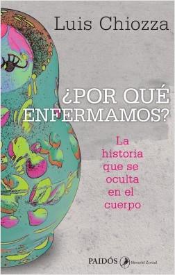 ¿Por qué enfermamos? - Luís Chiozza | Planeta de Libros