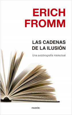 Las cadenas de la ilusión - Erich Fromm | Planeta de Libros