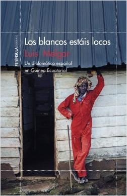 Los blancos estáis locos - Luis Melgar | Planeta de Libros