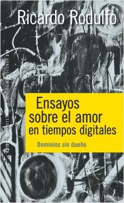 Ensayos sobre el amor en tiempos digitales - Ricardo Rodulfo | Planeta de Libros