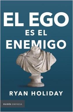 El ego es el enemigo - Ryan Holiday | Planeta de Libros