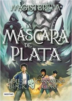 Magisterium 4. La máscara de plata - Cassandra Clare,Holly Black | Planeta de Libros