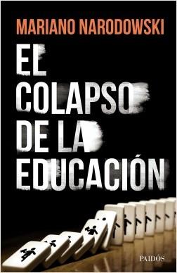 El colapso de la Educación - Mariano Narodowski | Planeta de Libros