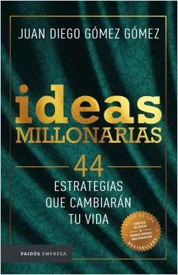 Ideas millonarias - Juan Diego Gómez Gómez | Planeta de Libros