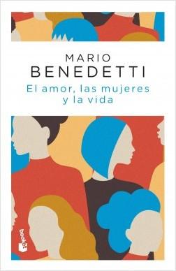 El amor, las mujeres y la vida - Mario Benedetti | Planeta de Libros