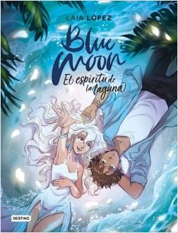 Blue Moon. El espíritu de la laguna - Laia López   Planeta de Libros