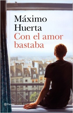 Con el amor bastaba - Máximo Huerta | Planeta de Libros