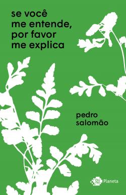 Se você me entende por favor me explica - Pedro Salomão | Planeta de Libros