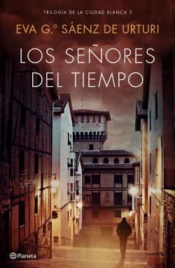 Los señores del tiempo - Eva García Sáenz de Urturi | Planeta de Libros