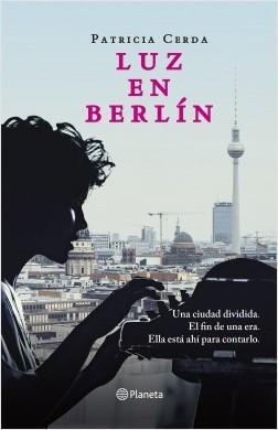 Luz en Berlín - Patricia Cerda | Planeta de Libros