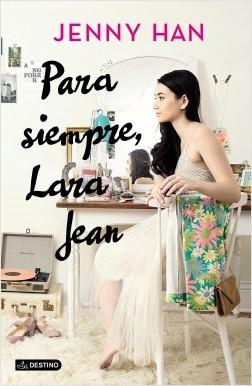 Para siempre, Lara Jean - Jenny Han | Planeta de Libros