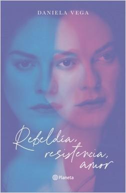 Rebeldía, resistencia, amor - Daniela Vega | Planeta de Libros